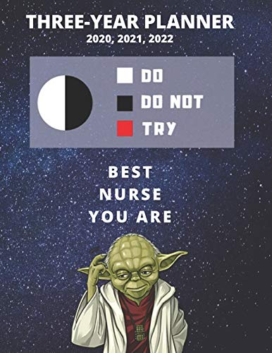 3 Year Monthly Planner For 2020, 2021, 2022 | Best Gift For Nurse | Funny Yoda Quote Appointment Book | Three Years Weekly Agenda Logbook For Nursing: ... | Personal Day Log For LPN, RN, ICU, etc.