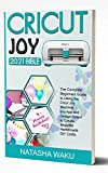CRICUT JOY 2021 BIBLE: The Complete Beginners Guide to Using the Crcut Joy Machine, Joy App and Design Space to Create Beautiful Homemade DIY Crafts