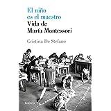 El niño es el maestro: Vida de María Montesori