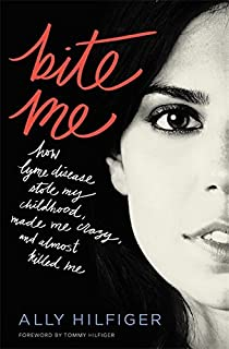 Bite Me: How Lyme Disease Stole My Childhood, Made Me...