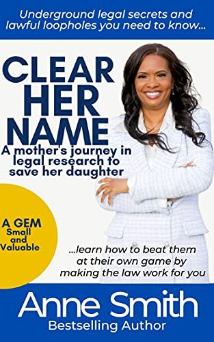 Clear Her Name: A Mother's Journey in Legal Research to Save Her Daughter by [Anne Smith]