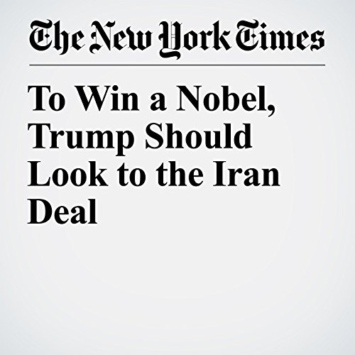 To Win a Nobel, Trump Should Look to the Iran Deal copertina
