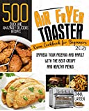 Air Fryer Toaster Oven Cookbook For Beginners 2021: 500 Quick And Amazingly Delicious Recipes. Impress Your Friends And Family With The Best Crispy And Healthy Meals (Middle English Edition)