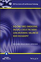 Real-Time Three-Dimensional Imaging of Dielectric Bodies Using Microwave/Millimeter Wave Holography (IEEE Press Series on RF and Microwave Technology)