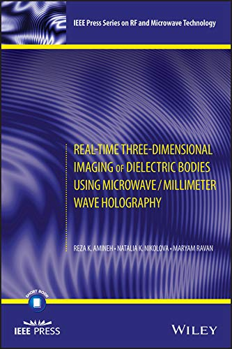 Real-Time Three-Dimensional Imaging of Dielectric Bodies Using Microwave/Millimeter Wave Holography (IEEE Press Series on RF and Microwave Technology) (English Edition)