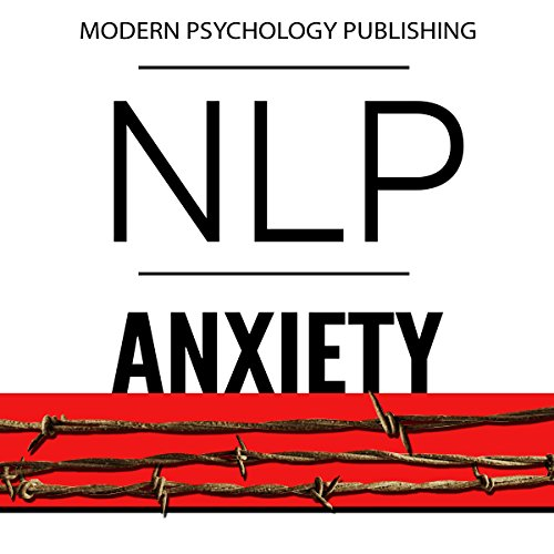 NLP: Anxiety: Reprogram Your Brain to Eliminate Stress, Fear & Social Anxiety audiobook cover art