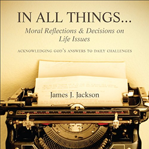 In All Things...Moral Reflections and Decisions on Life Issues audiobook cover art