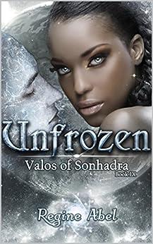 Unfrozen (Valos of Sonhadra Book 9) by [Regine Abel]