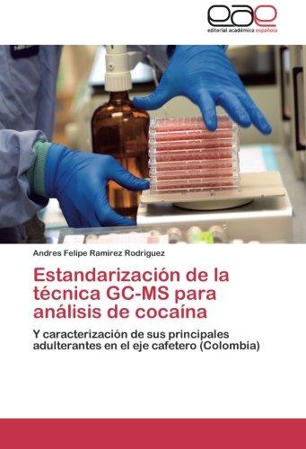 Estandarizacion de la tecnica GC-MS para analisis de cocaina: Y caracterizacion de sus principales adulterantes en el eje cafetero...