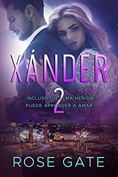 Xánder 2: Incluso un alma herida puede aprender a amar (SPEED) (Spanish Edition) by [Rose Gate]