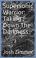 Supersonic Warrior: Taking Down The Darkness (Great Power)