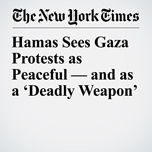 Hamas Sees Gaza Protests as Peaceful — and as a 'Deadly Weapon' copertina