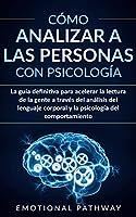 Cómo Analizar a Las Personas con Psicología: La guía definitiva para acelerar la lectura de la gente a través del...
