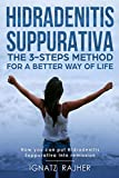 Hidradenitis Suppurativa: The 3-steps method for a better way of life (How you can put Hidradenitis Suppurativa into remission)