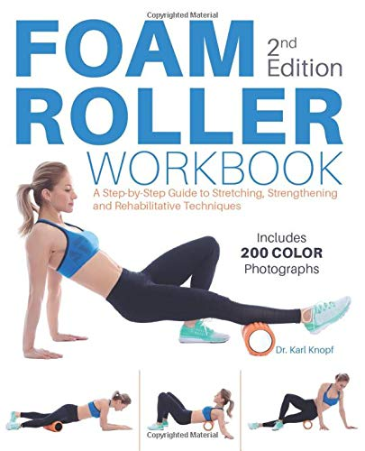 Foam Roller Workbook, 2nd Edition: A Step-by-Step Guide to Stretching, Strengthening and...