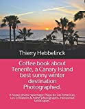 Coffee book about Tenerife, a Canary Island best sunny winter destination Photographed.: A heavy photo reportage: Playa de Las Americas, Los Cristianos & Adeje photographs. Horizontal landscapes.