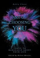 The Art of Choosing You: Tools to Radically Shift Your Life