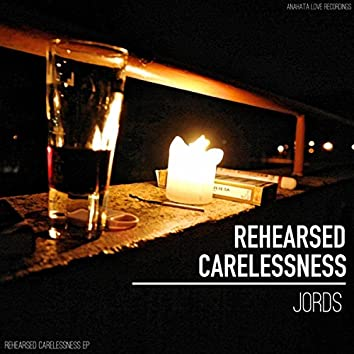 Rehearsed Carelessness