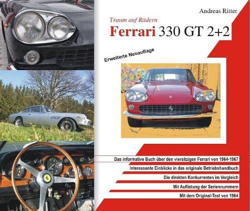 Ferrari 330 GT 2+2 Traum auf Rädern: Das informative Buch über den viersitzigen Ferrari von 1964-1967