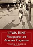 Duerden, T: Lewis Hine: Photographer and American Progressive