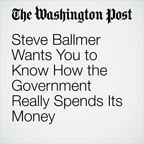 Steve Ballmer Wants You to Know How the Government Really Spends Its Money audiobook cover art