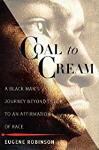 Coal to Cream: A Black Man's Journey Beyond Color to an Affirmation of Race