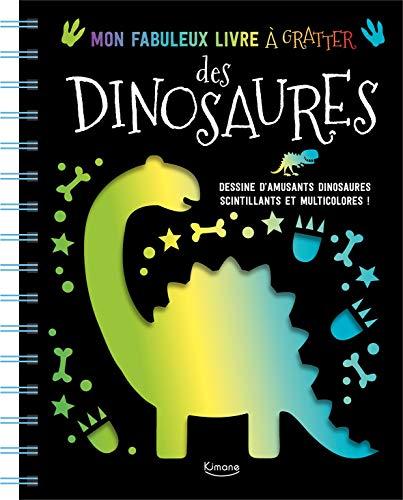 Mon fabuleux livre à gratter des dinosaures : Dessine d'amusants dinosaures scintillants et multicolores !