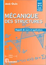 Mécanique des structures - Rappels de cours et applications. DUT - BTS - Licence - Maîtrise - 1re année d'école d'ingénieurs - CAPET - Agrégation de José Ouin