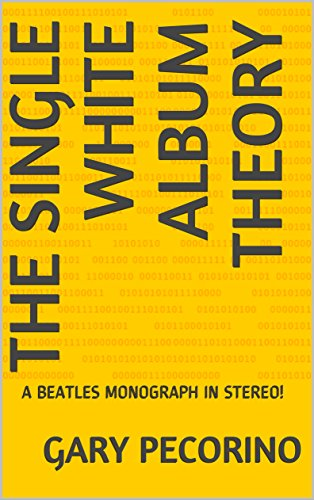 THE SINGLE WHITE ALBUM THEORY: A BEATLES MONOGRAPH IN STEREO! (Monographs in Stereo Book 1) (English Edition)