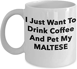 Maltese Dog Lover Gift Mug - Cute Puppy Dogs Coffee Tea Cup - Doggy Mom Dad Nanna - Pet Owner Quote I Just Want To Pet My - Doggie Love