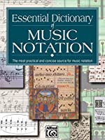 Essential Dictionary of Music Notation: The Most Practical and Concise Source for Music Notation (The Essential Dictionary Series)
