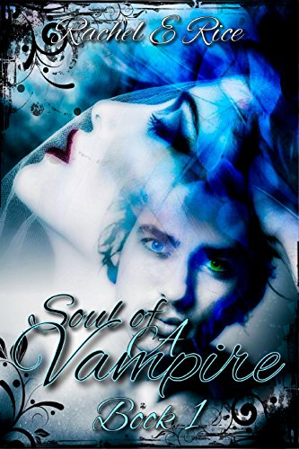 Book: The Soul of A Vampire - Book 1 by Rachel E Rice