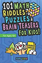 101 Math Puzzles, Riddles, and Brain Teasers for Kids (Ages 10+): The Ultimate Collection of Ridiculously Fun Math Activities