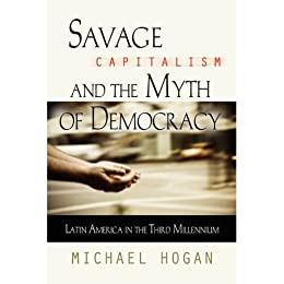 Amazon.com: Savage Capitalism and the Myth of Democracy: Latin ...