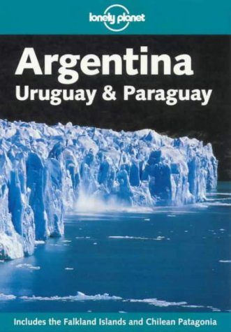 Lonely Planet Argentina: Uruguay & Paraguay [Lingua Inglese]