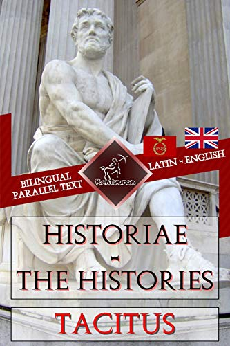 Historiae - The Histories: Bilingual parallel text: Latin - English
