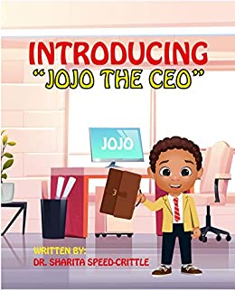 """Introducing, """"JOJO THE CEO"""" by [Dr. Sharita Speed-Crittle]"""