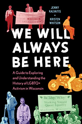 We Will Always Be Here: A Guide to Exploring and Understanding the History of LGBTQ+ Activism in Wis