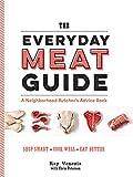 The Everyday Meat Guide: A Neighborhood Butcher s Advice Book (Meat Cookbook, Meat Eater Cookbook, Paleo Cookbook)