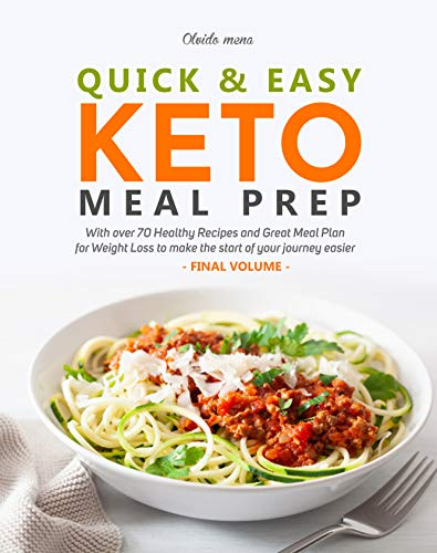 Quick & Easy Keto Meal Prep: With More than 70 Healthy Recipes and Great Meal Plan for Weight Loss to make the Start of your Journey Easier (Final Volume) (English Edition)