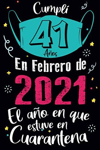 Cumplí 41 Años en Febrero de 2021 El Año En Que Estuve En Cuarentena: Feliz 41 Cumpleaños Regalo de Cumpleaños Divertido Para Hombre Mujer