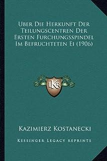 Uber Die Herkunft Der Teilungscentren Der Ersten Furchungsspindel Im Befruchteten Ei (1906)