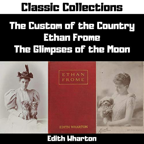 Custom of the Country, Ethan Frome, Glimpses of the Moon (Annotated) cover art
