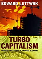 Turbo Capitalism: Winners and Losers in the Global Economy