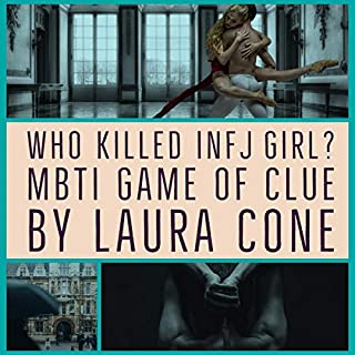Who Killed INFJ Girl?     MBTI Game of Clue              By:                                                                                                                                 Laura Cone                               Narrated by:                                                                                                                                 Gareth Johnson                      Length: 11 mins     19 ratings     Overall 4.7