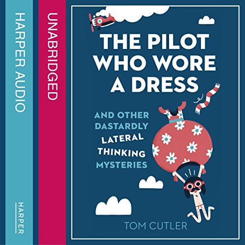 The Pilot Who Wore a Dress: And Other Dastardly Lateral Thinking Mysteries cover art