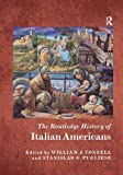 The Routledge History of Italian Americans (Routledge Histories)
