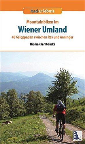 Rad-Erlebnis Mountainbiken im Wiener Umland, m. 56 Karte: 40 Galoppaden zwischen Rax und Anninger