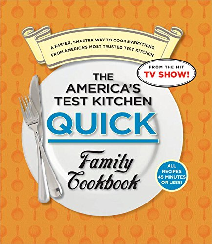 The America's Test Kitchen Quick Family Cookbook: A Faster, Smarter Way to Cook Everything from...