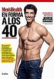 En forma a los 40 (Men's Health): Recupera la forma en 3 meses y mantente más fuerte, más fibrado y más musculado para siempre. Con el equipo de expertos de Men's Health España